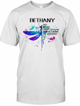 Dragonfly Bethany They Whispered To Her You Cannot Withstand The Storm She Whispered I Am The Storm T-Shirt