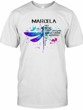 Dragonfly They Whispered To Her You Cannot Withstand The Storm She Whispered Back I Am She Storm Marcela T-Shirt