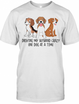 Driving My Husband Crazy One Dog At A Time Cute T-Shirt
