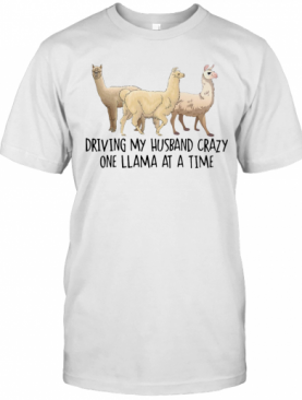 Driving My Husband Crazy One Llama At A Time Cute T-Shirt