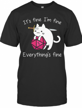Dungeons And Dragons Dice D20 Cat It'S Fine I'M Fine Everything'S Fine T-Shirt