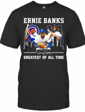 Ernie Banks Greatest Of All Time Chicago Cubs Signature T-Shirt