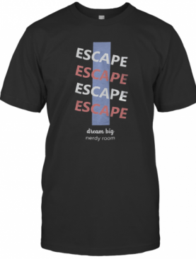 Escape Dream Big Nerdy Room T-Shirt