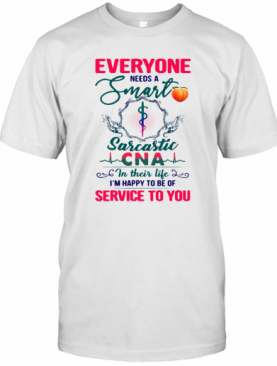 Everyone Needs A Smart Sarcastic CNA In Their Life T-Shirt