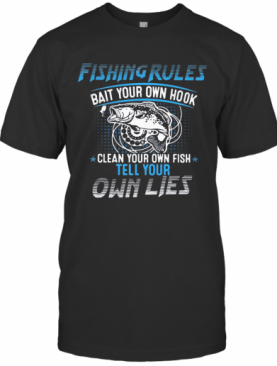 Fishing Rules Bait Your Own Hook Clean Your Own Fish Tell Your Own Lies T-Shirt