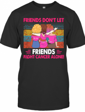 Friends Don't Let Friends Fight Cancer Alone Vintage T-Shirt