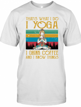 Girl That'S What I Do I Yoga I Drink Coffee And I Know Things Vintage Retro T-Shirt