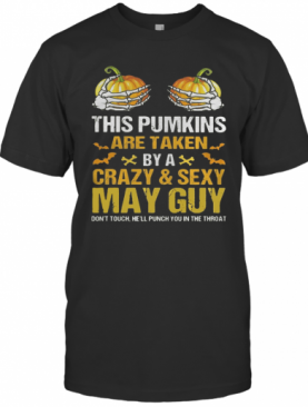 Halloween This Pumpkins Are Taken By A Crazy And Sexy May Guy T-Shirt