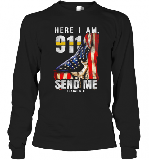 Here I AM 911 Send Me Isaian American Flag Hand T-Shirt Long Sleeved T-shirt