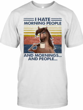 Horse Drinking Coffee I Hate Morning People And Mornings And People Vintage T-Shirt