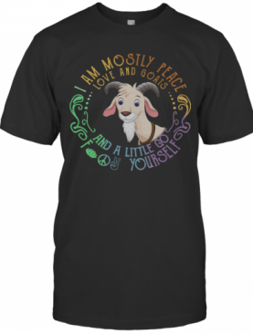 I Am Mostly Peace Love And Goats And A Little Go Fuck Yourself T-Shirt