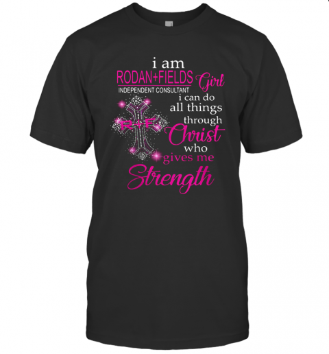 I Am Rodan Fields Independent Consultant Girl I Can Do All Things Through Christ Who Gives Me Strength T-Shirt Classic Men's T-shirt