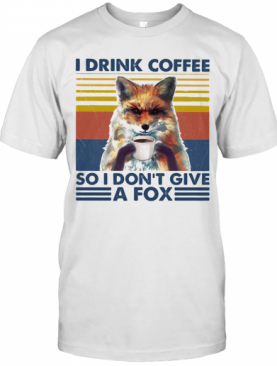 I Drink Coffee So I Don'T Give A Fox Vintage Retro T-Shirt