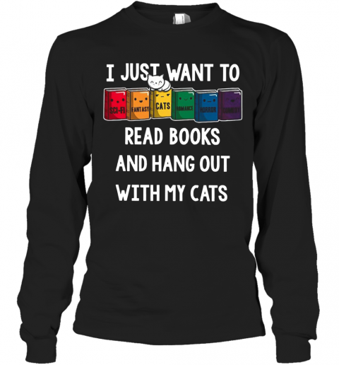 I Just Want To Read Books And Hang Out With My Cats T-Shirt Long Sleeved T-shirt
