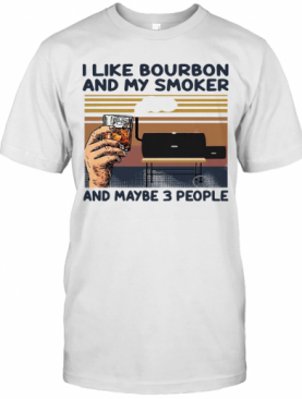 I Like Bourbon And My Smoker And Maybe 3 People Vintage T-Shirt