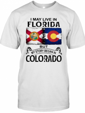 I May Live In Florida But My Story Began In Colorado T-Shirt
