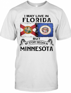 I May Live In Florida But My Story Began In Minnesota T-Shirt