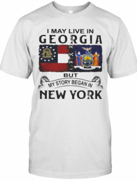 I May Live In Georgia But My Story Began In New York T-Shirt