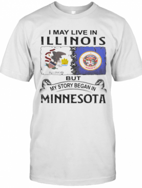I May Live In Illinois But My Story Began In Minnesota T-Shirt