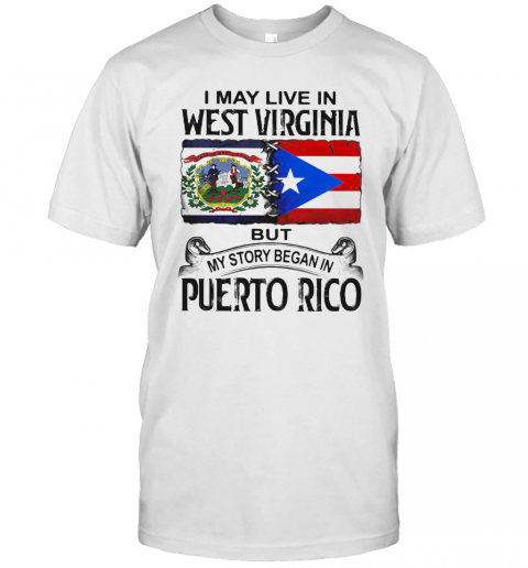I May Live In West Virginia But My Story Began In Puerto Rico T-Shirt Classic Men's T-shirt