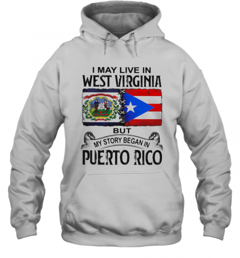 I May Live In West Virginia But My Story Began In Puerto Rico T-Shirt Unisex Hoodie