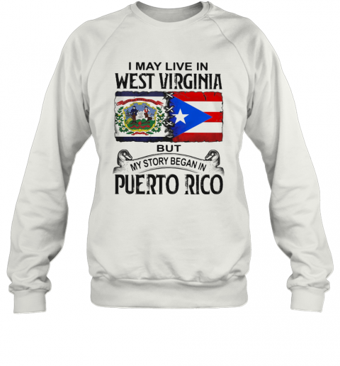 I May Live In West Virginia But My Story Began In Puerto Rico T-Shirt Unisex Sweatshirt