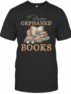 I Rescue Orphaned Books T-Shirt