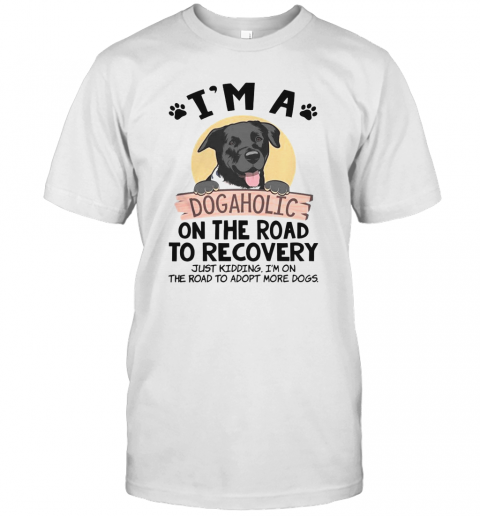 I'M A Dogaholic On The Road To Recovery Just Kidding T-Shirt Classic Men's T-shirt
