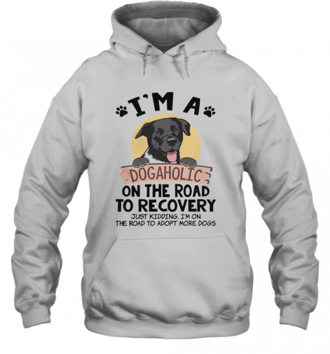 I'M A Dogaholic On The Road To Recovery Just Kidding T-Shirt Unisex Hoodie