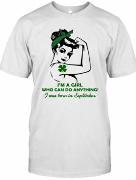 I'M A Girl Who Can Do Anything I Was Born In September Four Leaf Clover T-Shirt