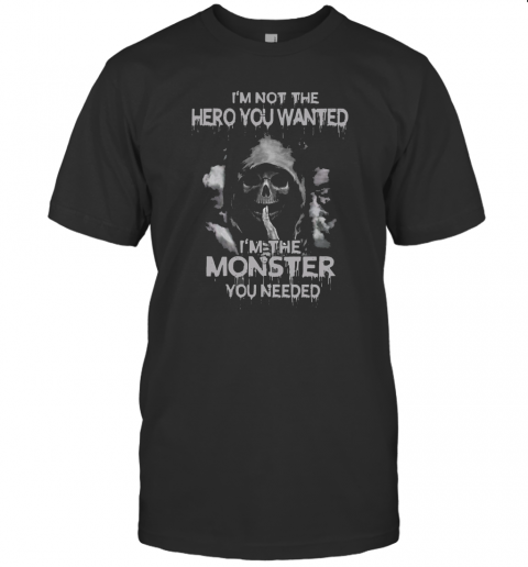 I'M Not The Hero You Wanted I'M The Monster You Needed T-Shirt Classic Men's T-shirt