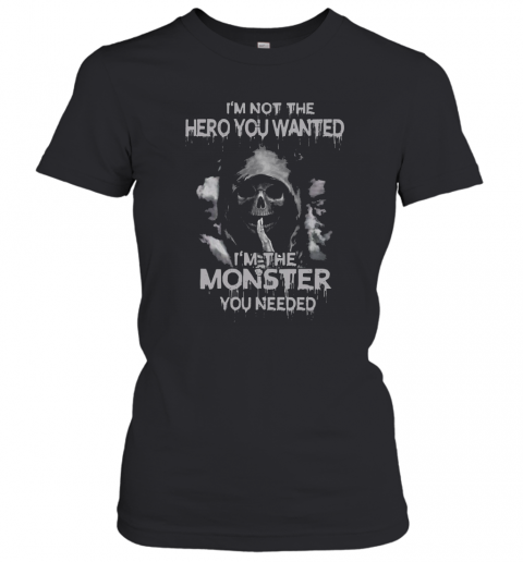 I'M Not The Hero You Wanted I'M The Monster You Needed T-Shirt Classic Women's T-shirt