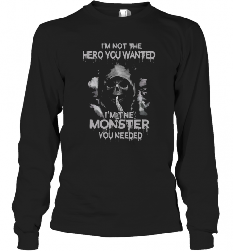 I'M Not The Hero You Wanted I'M The Monster You Needed T-Shirt Long Sleeved T-shirt