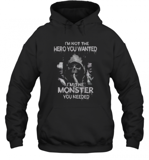 I'M Not The Hero You Wanted I'M The Monster You Needed T-Shirt Unisex Hoodie