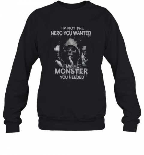 I'M Not The Hero You Wanted I'M The Monster You Needed T-Shirt Unisex Sweatshirt