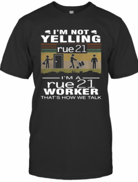 I'M Not Yelling Rue21 I'M A Rue21 Worker That'S How We Talk Vintage T-Shirt