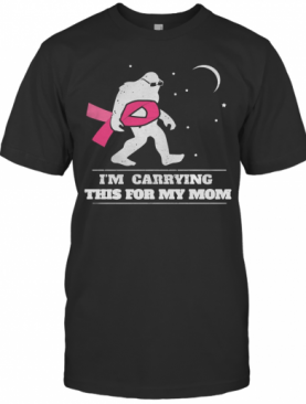 I'm Carrying This For My Mom Cancer Pink Bigfoot Moon Star T-Shirt