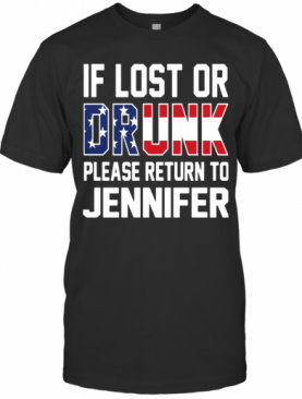 If Lost Or Drunk Please Return To Jennifer T-Shirt