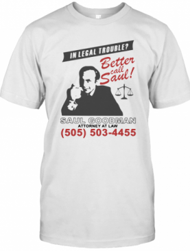 In Legal Trouble Better Call Saul Goodman Attorney At Law T-Shirt