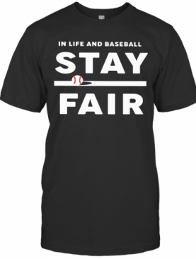 In Life And Baseball Stay Fair T-Shirt