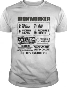 Ironworker warning sarcasm inside caution contents may vary in color 100 percent organic shirt