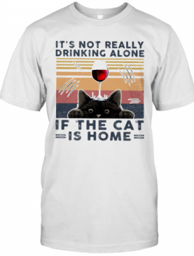 It'S Not Really Drinking Wine Alone If The Cat Is Home Vintage Retro T-Shirt
