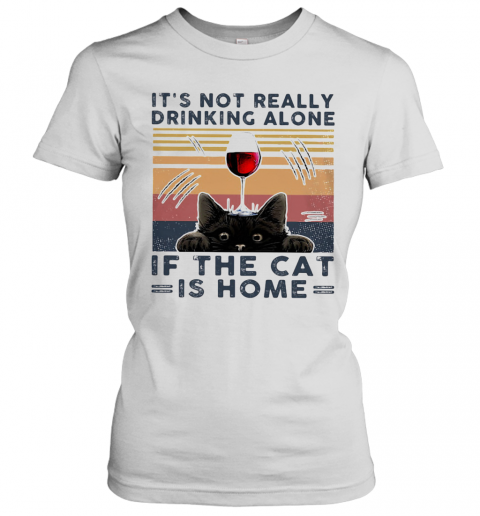 It'S Not Really Drinking Wine Alone If The Cat Is Home Vintage Retro T-Shirt Classic Women's T-shirt