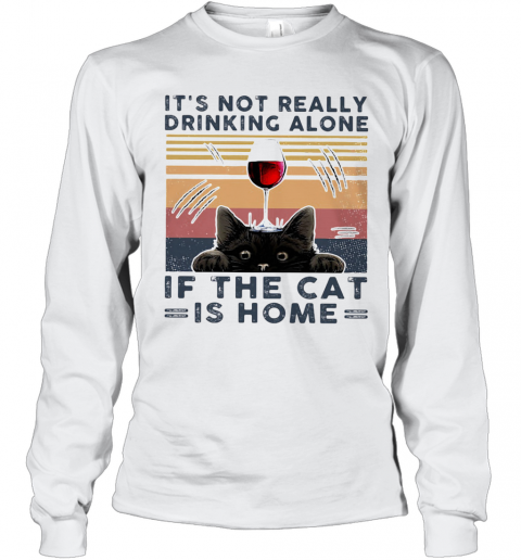 It'S Not Really Drinking Wine Alone If The Cat Is Home Vintage Retro T-Shirt Long Sleeved T-shirt