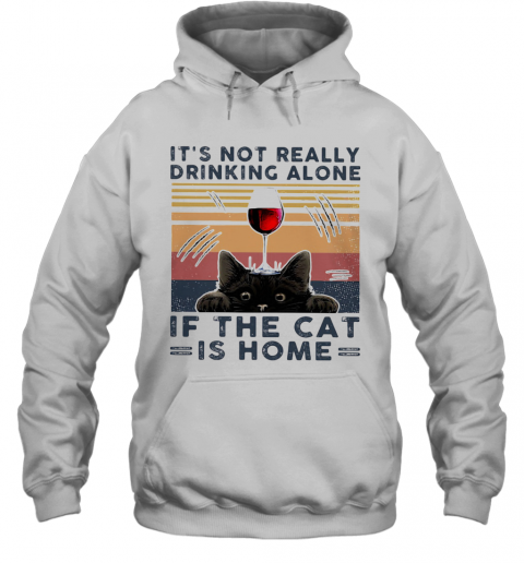 It'S Not Really Drinking Wine Alone If The Cat Is Home Vintage Retro T-Shirt Unisex Hoodie