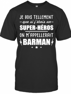 Je Bois Tellement Que Si Fettais Un Super Heros On Mappelleraint Batman T-Shirt