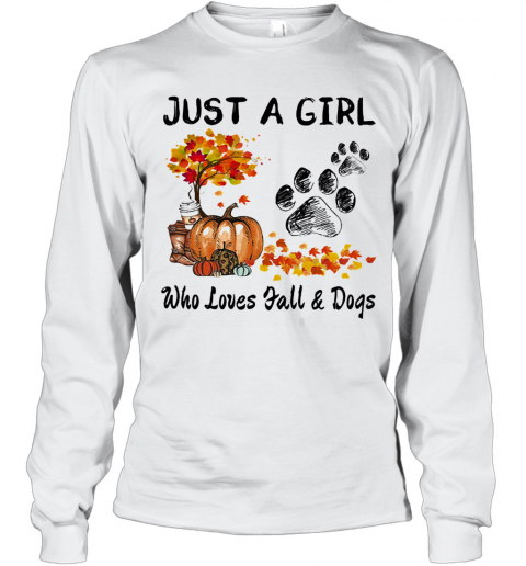 Just A Girl Who Loves Fall And Paw Dogs Pumpkin Maple Leaves T-Shirt Long Sleeved T-shirt