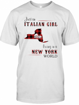 Just An Italian Girl Living In A New Jork World T-Shirt
