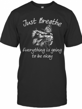 Just Breathe Everything Is Going To Be Okay Cat T-Shirt