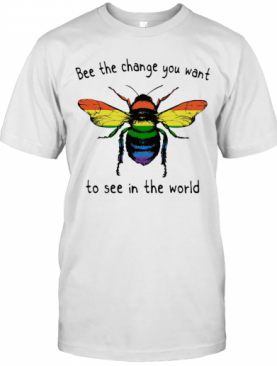 LGBT Bee The Change You Want To See In The World T-Shirt